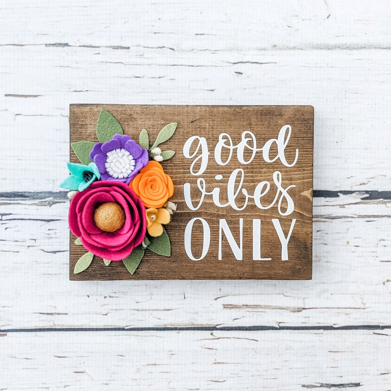 Good vibes only sign with felt flowers MINI Sign