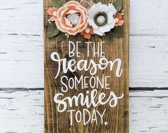 Be the reason someone smiles today sign with felt flowers