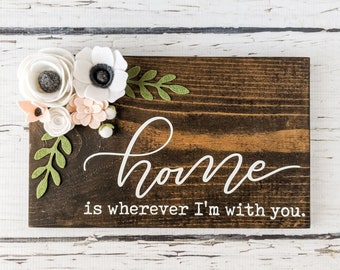 Home is wherever I'm with you sign with felt flowers