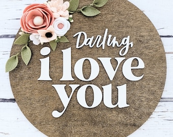 Darling I love you round sign with felt flowers