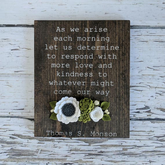 Uplifting Quote Wood Sign With Felt Flowers Thomas S Monson Etsy