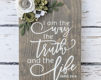 I am the way the truth and the life sign with felt flowers
