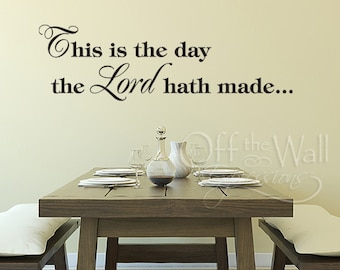This is the day the Lord hath made -vinyl wall decal - Biblical decals - Christian decor - dining room