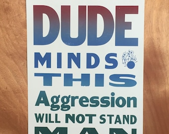 """The Big Lebowski Quote """"I Do Mind, The Dude Minds, This Aggression Will Not Stand Man"""" Letterpress Print"""