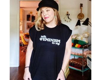Talk Feminism To Me Feminist Tee, Feminist T-Shirt, Women's Empowerment Tee