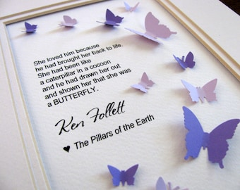 5X7 Pillars of the Earth Quote, Ken Follett 3D Butterfly Art / YOUR Choice of Colors / Made to Order