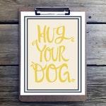 Dog wall art Hug your Dog print instant download dog lover gift printable wall art digital print yourself diy quote saying
