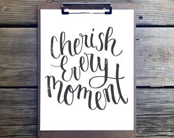 Cherish Every Moment- Inspirational printable quote positive affirmation- instant download