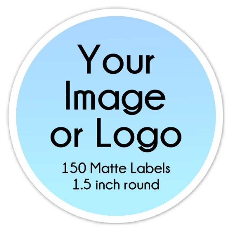 150 Custom Logo Stickers or Business Labels - 1 5 INCH round Logo Labels,  Business Stickers
