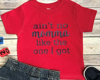 Ain't no momma like the one I got toddler tee/baby onesie