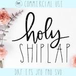 Holy Shiplap Farmhouse cut file,printable,clipart,vinyl file,cricut svg, silhouette cutting,vector,cameo file, dxf, jpg, png, eps