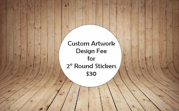 Custom Design Fee for Business Stickers for Packaging, Promotion, Advertising, Branding