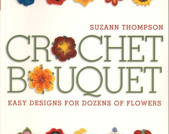 Crochet Bouquet: Easy Designs for Dozens of Flowers - Pattern Book