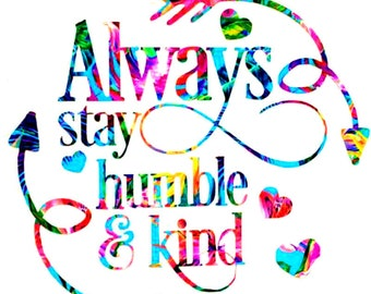 Always Stay Humble and Kind Vinyl Decal Sticker Die Cut Custom Car Window Laptop Tumbler Water Bottle Bumper - You Choose Size and Color