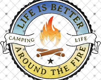 Camping Life is Better Around the Fire Sublimation Transfer, Ready to Use, Outdoors, Camp, Sub Image Ready to Press, DIY Sublimation