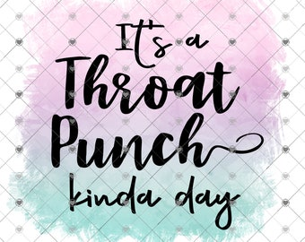 It's a Throat Punch Kinda Day Sublimation Transfer, Printed, Ready to Use, Sublimation Design Transfer, Sublimation Image, Adult Humor