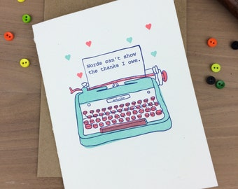 Words can't show the thanks I owe - single letterpress greeting card