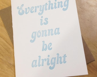 everything is gonna be alright - single  letterpress greeting card