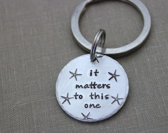 it matters to this one - the starfish story - Silver Aluminum Stamped Keychain - Adoption Gift Idea - Teacher gift idea - Inspirational