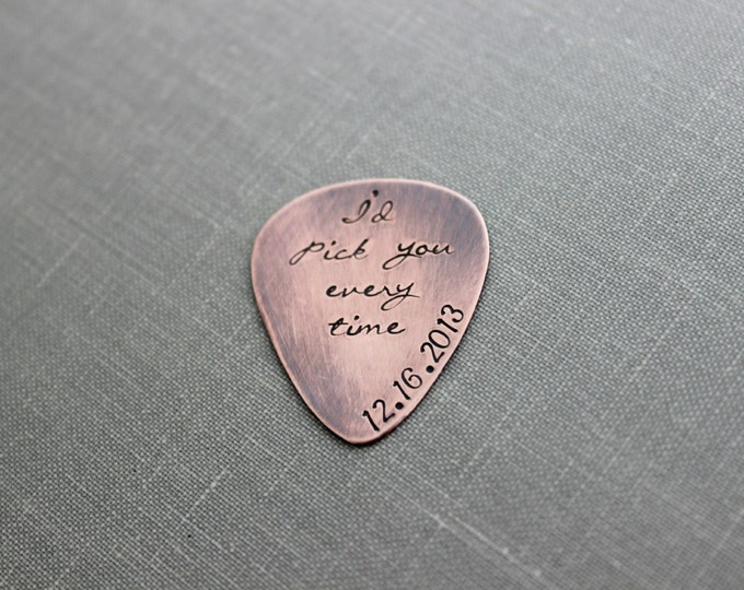 I'd pick you every time, Rustic Copper Guitar Pick, Hand Stamped, Playable, Inspirational, 24 gauge, Gift for Boyfriend Husband, Cursive