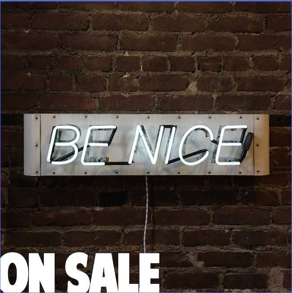 be nice Neon Sign, Ready-Made: White Neon, Distressed Black Lettering ON SALE