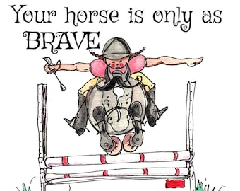 Your horse is only as brave as you are.  Equestrian Proverb Art Print