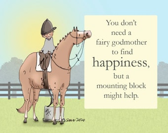 "You don't need a fairy godmother to find happines, but a mounting block may help.   Equestion/Horse Art Print 11"" X 14"""