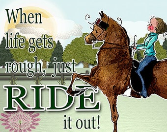 "When Life gets Rough, Ride it out! Morgan Saddlebred Horse Art  8"" x 10"""