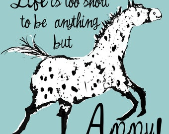 Life is too short to be anything but Appy!   Appaloosa Horse art print