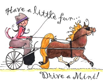 "Have a little fun, Drive a mini!  Miniature horse artwork. Print. 8"" x 10"""