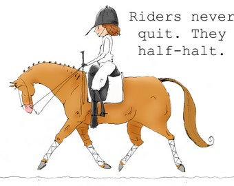 Riders Never Quit.  They Half-Halt. Dressage Equestrian Print