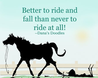 Better to ride and fall than never to ride at all!  Hunt seat horse art print