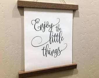 Enjoy the Little Things Rolled Canvas Sign - Wood Sign - Walnut Wood