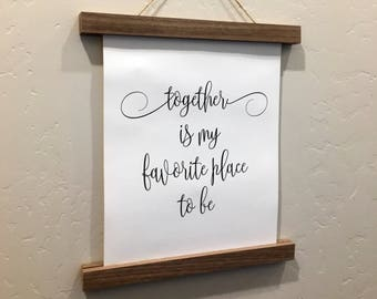 Together is My Favorite Place To Be - Rolled Canvas Sign - Wood Sign - Walnut Wood