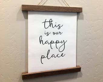 This Is Our Happy Place - Rolled Canvas Sign - Wood Sign - Walnut Wood