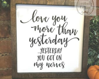 I Love You More Than Yesterday, Wood Sign, Farmhouse Sign, Framed Sign, Wall Decor, Anniversary Gift, Funny Sign, Love Decor, Rustic Sign