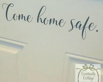 Come Home Safe vinyl door decal