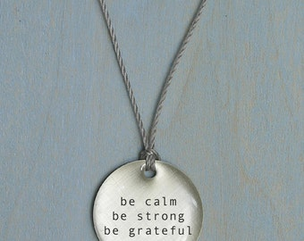 Be Calm Be Strong Be Grateful Pendant. Simple jewelry that is thoughtful, poetic and personal
