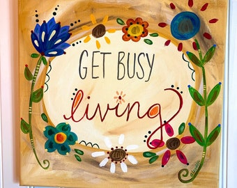 Get Busy Living 12 x 12 Original canvas painting Folk art Hand painted wall artwork Room decor Yellow red flowers Whimsical