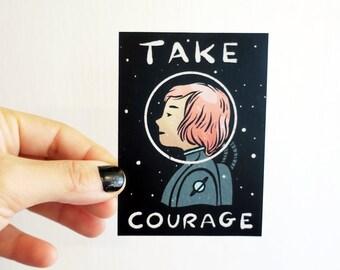 Vinyl Sticker - Take Courage - Astronaut art