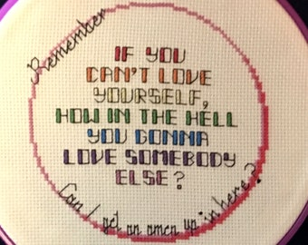 """Cross Stitch Pattern """"If You Can't Love Yourself, How In The Hell You Gonna Love Somebody Else?"""""""