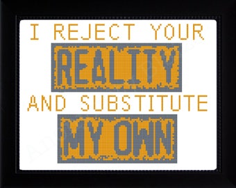 """Cross Stitch Pattern """"I Reject Your Reality..."""""""