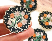 Flowers Always Hard Enamel Pin - Dark, Lapel Pin, Enamel Pin, Floral Brooch, Quote Pin, Gift for her, Limited Edition
