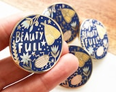 Beauty Full Enamel Pin Badge, 2019 Limited Edition, Lapel Pin, Nature Lover, insect jewellery