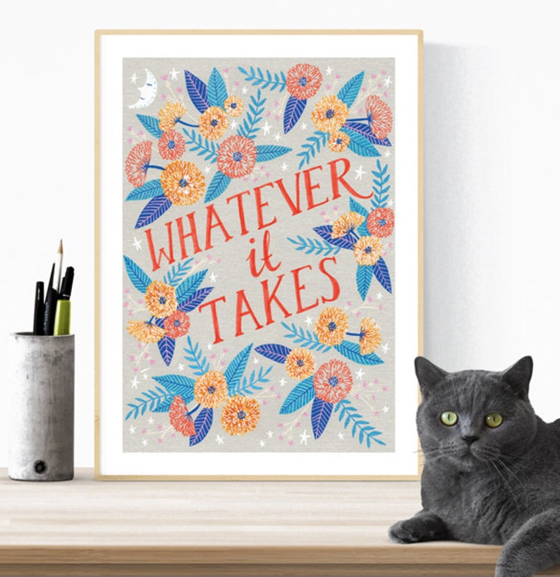 Art Print Whatever it Takes Poster wall decor wall art image 0