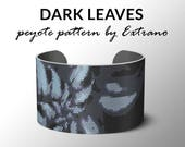 Peyote pattern bracelet, wide cuff pattern, even peyote stitch, peyote pattern, DIY jewelry - DARK LEAVES - 4 colors only - instant download