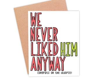 Funny Divorce Card For Her   Divorce Celebration Card   Newly Divorced Card - We Never Liked Him