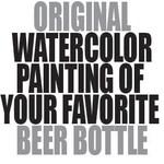Original Watercolor Painting of Your Favorite Beer Bottle