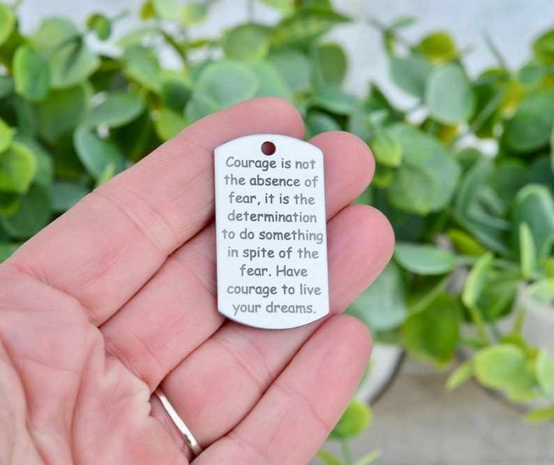 Custom Laser Engraved Stainless Steel Dog Tag CC898 it is the determination... Courage is not the absence of fear