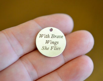 With Brave Wings She Flies Custom Laser Engraved Stainless Steel Charm CC141